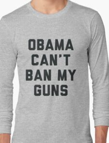 Obama Cant Ban My Guns Long Sleeve T-Shirt
