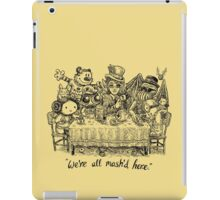 We're All Mash'd Here iPad Case/Skin