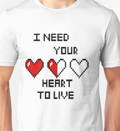 I need your heart to live Unisex T-Shirt