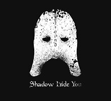 Shadow Hide You Unisex T-Shirt
