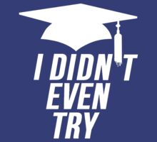 Graduation DIDN'T EVEN TRY by Alan Craker
