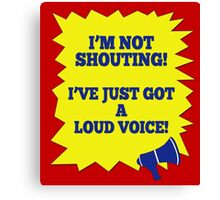 I'M NOT SHOUTING! Canvas Print
