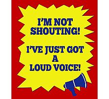 I'M NOT SHOUTING! Photographic Print