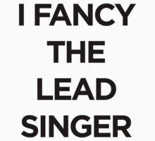 I FANCY THE LEAD SINGER by Guts n' Gore