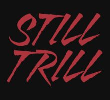 Still Trill V2 [Red Ink] | FTS by FreshThreadShop