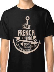 It's a FRENCH shirt Classic T-Shirt