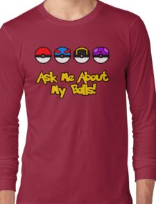Ask Me About My Balls! Long Sleeve T-Shirt