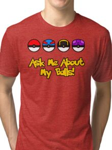 Ask Me About My Balls! Tri-blend T-Shirt