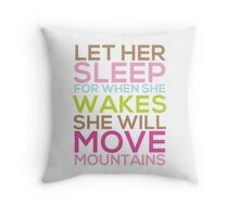 Let Her Sleep For When She Wakes She Will Move Mountains Throw Pillow