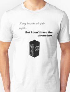 I don't have the phone box (Black) T-Shirt