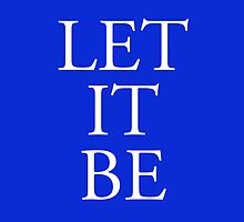 LET IT BE; white on blue, Music, song, lyric, advice by TOM HILL - Designer