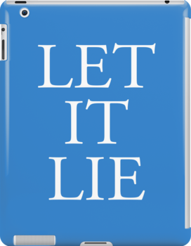 LET IT LIE; in blue; Comedy catch phrase by TOM HILL - Designer
