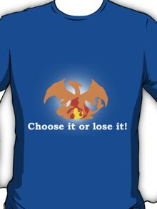 Choose it or lose it! T-Shirt