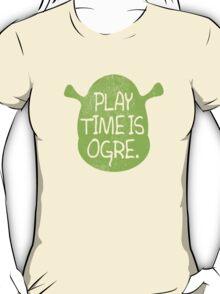 PLAY TIME IS OGRE (SHREK) T-Shirt