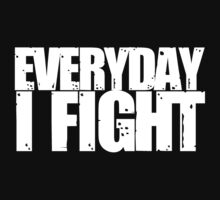 Chael Sonnen … Everyday I Fight (White) by OliveB
