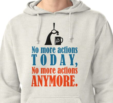 No Beer No Actions Pullover Hoodie