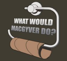 What would Macgyver do? by OliveB