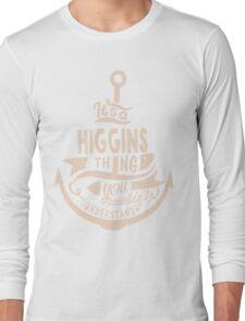 It's a HIGGINS shirt Long Sleeve T-Shirt