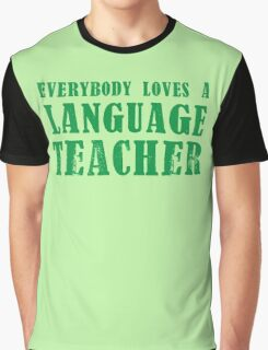 EVERYBODY LOVES A LANGUAGE TEACHER Graphic T-Shirt