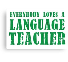 EVERYBODY LOVES A LANGUAGE TEACHER Canvas Print