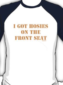 I Got Hosies on the front seat T-Shirt