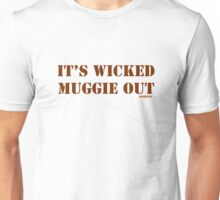 It's Wicked Muggie Out Unisex T-Shirt