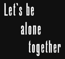 Let's be alone together by bethanyyhelenn