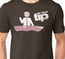 """I Don't Tip"" Mr. Pink Unisex T-Shirt"
