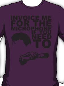 Invoice Me for the Microphone (dark) T-Shirt