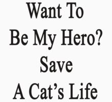 Want To Be My Hero? Save A Cat's Life  by supernova23