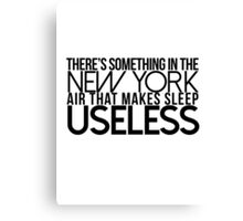 There's Something In The New York Air That Makes Sleep Useless Canvas Print