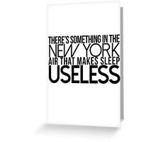 There's Something In The New York Air That Makes Sleep Useless Greeting Card