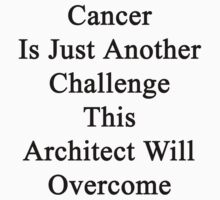 Cancer Is Just Another Challenge This Architect Will Overcome  by supernova23