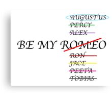 Be my Romeo- NOT I want Augustus Waters  Canvas Print