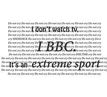 Watching the BBC is an extreme sport by elizabethfallin