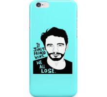 If James Franco Wins... We All Lose. iPhone Case/Skin