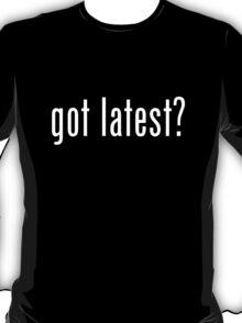 got latest? T-Shirt
