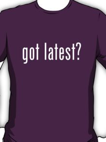 got latest? T-Shirt
