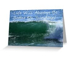 Life Will Always Be Better On Sundays! Greeting Card