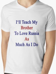 I'll Teach My Brother To Love Russia As Much As I Do  Mens V-Neck T-Shirt