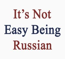 It's Not Easy Being Russian  by supernova23