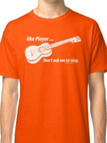 Ukulele No Singing Dark Classic T-Shirt