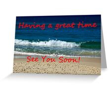 Having A Great Time - See You Soon Greeting Card