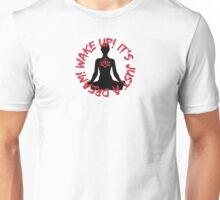 Wake Up! It's just a dream! (Meditator) Unisex T-Shirt