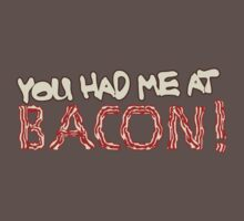 You Had Me At Bacon by irreversible