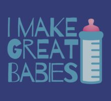 I make GREAT BABIES maternity design with baby's bottle by jazzydevil