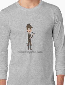 "Sassy Sherlock - ""I deduce that you are a moron"" Long Sleeve T-Shirt"