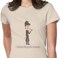 "Sassy Sherlock - ""I deduce that you are a moron"" Womens Fitted T-Shirt"