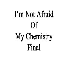 I'm Not Afraid Of My Chemistry Final  Photographic Print