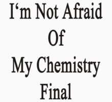 I'm Not Afraid Of My Chemistry Final  by supernova23